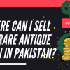 Where Can I Sell My Rare Antique Coin in Pakistan