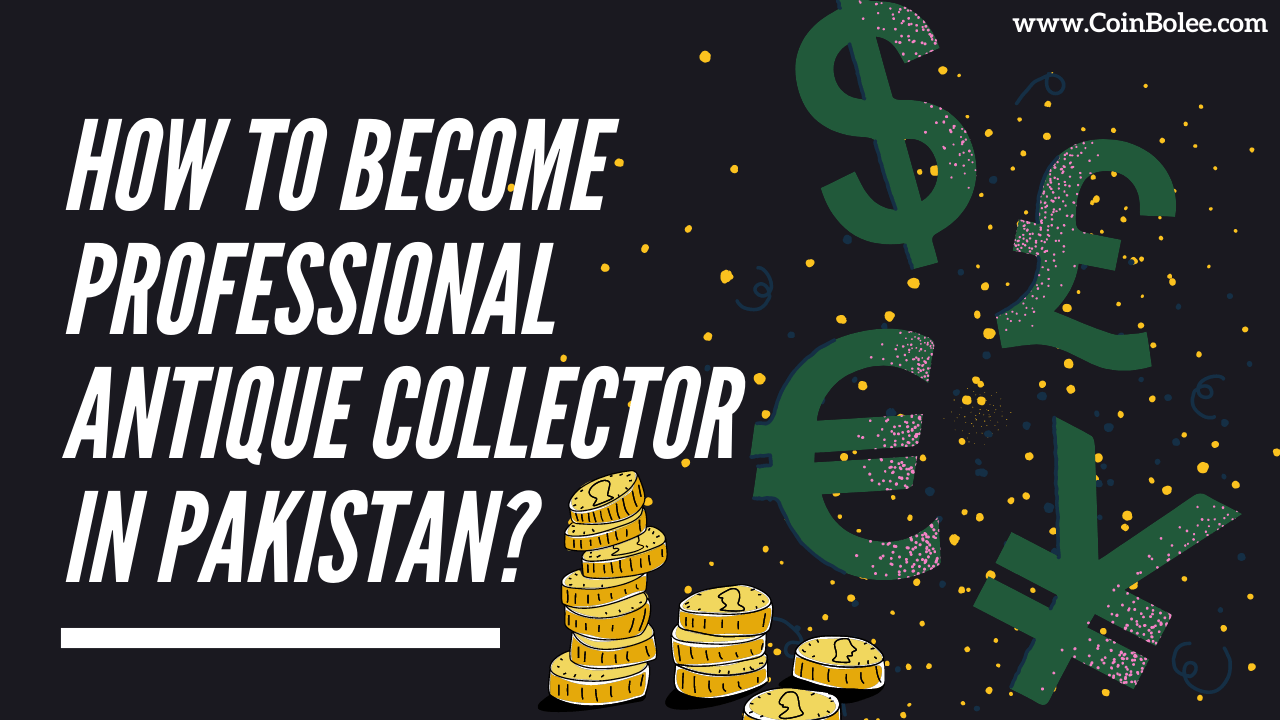 How To Become Professional Antique Collector in Pakistan?